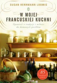 okładka W mojej francuskiej kuchni. Opowieść o tradycji i miłości do domowych posiłków, Ebook   Susan Herrmann  Loomis, Anna  Sak