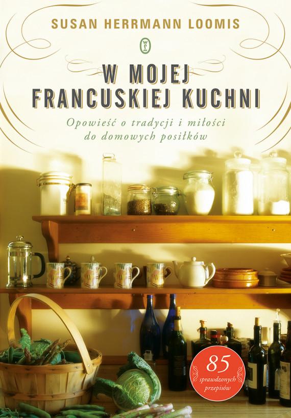 okładka W mojej francuskiej kuchni. Opowieść o tradycji i miłości do domowych posiłkówebook | EPUB, MOBI | Susan Herrmann  Loomis, Anna  Sak