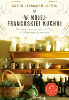 okładka W mojej francuskiej kuchni. Opowieść o tradycji i miłości do domowych posiłków, Ebook | Susan Herrmann  Loomis, Anna  Sak