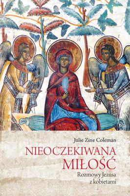 okładka Nieoczekiwana miłość. Rozmowy Jezusa z kobietami, Ebook | Julie Zine Coleman