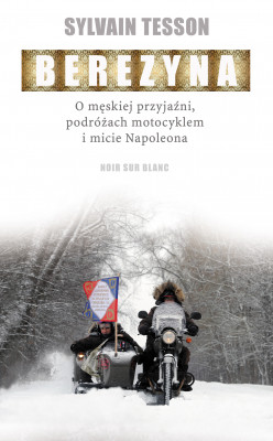 okładka Berezyna. O męskiej przyjaźni, podróżach motocyklem i micie Napoleona, Ebook | Jacek Giszczak, Sylvain Tesson