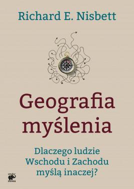 okładka Geografia myślenia. Dlaczego ludzie Wschodu i Zachodu myślą inaczej., Ebook | Richard E. Nisbett, Ewa  Wojtych