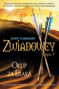 okładka Zwiadowcy 7: Okup za Eraka. Ebook | papier | John Flanagan