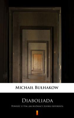 okładka Diaboliada. Powieść o tym, jak bliźniacy zgubili referenta, Ebook | Michaił Bułhakow