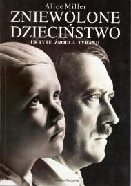 okładka Zniewolone dzieciństwo. Ukryte źródła tyranii, Ebook | Alice Miller, Barbara Przybyłowska