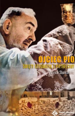 okładka Duchowe Biografie. Ojciec Pio. Święty stygmatyk z Pietrelciny, Ebook | Patrick Sbalchiero