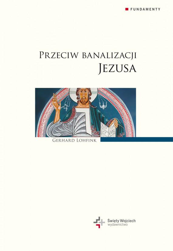 okładka Przeciw banalizacji Jezusaebook | EPUB, MOBI | Gerhard Lohfink, Eliza Pieciul-Kamińska