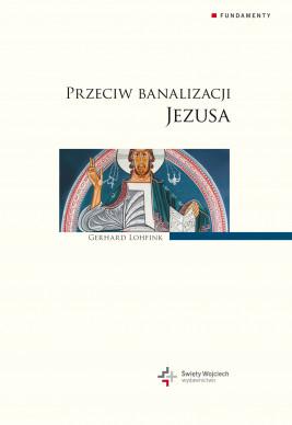 okładka Przeciw banalizacji Jezusa, Ebook | Gerhard Lohfink