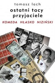 okładka Ostatni tacy przyjaciele. Komeda. Hłasko. Nizniński.. Ebook | EPUB,MOBI | Tomasz Lach