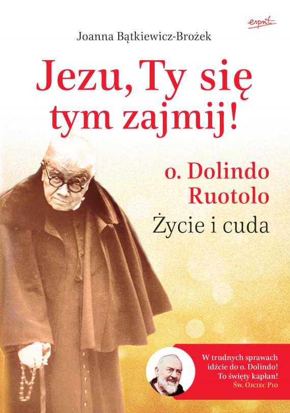 okładka Jezu, Ty się tym zajmij!. o. Dolindo Ruotolo. Życie i cudaebook | EPUB, MOBI | Joanna Bątkiewicz-Brożek