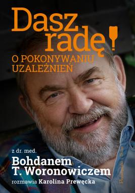 okładka Dasz radę! O pokonywaniu uzależnień, Ebook | Karolina Prewęcka, Bohdan T. Woronowicz
