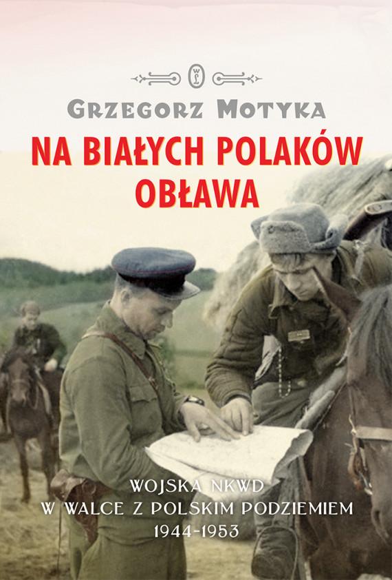 okładka Na Białych Polaków obława. Wojska NKWD w walce z polskim podziemiem 1944-1953ebook | EPUB, MOBI | Grzegorz Motyka