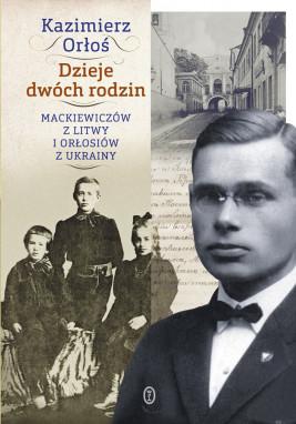 okładka Dzieje dwóch rodzin. Mackiewiczów z Litwy i Orłosiów z Ukrainy, Ebook | Kazimierz Orłoś