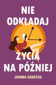 okładka Nie odkładaj życia na później, Ebook | Joanna Godecka