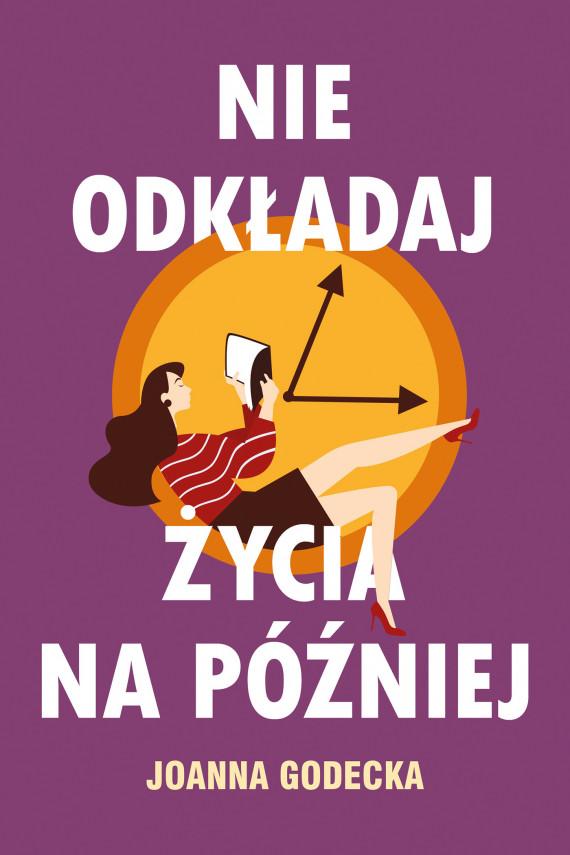 okładka Nie odkładaj życia na późniejebook | EPUB, MOBI | Joanna Godecka