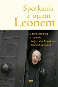 okładka Spotkania z ojcem Leonem. Ebook | EPUB,MOBI | Wojciech Bonowicz, Artur Sporniak, Leon Knabit