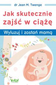 okładka Jak skutecznie zajść w ciążę, Ebook   Jean M. Twenge