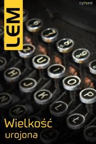 okładka Wielkość urojona. Ebook | EPUB,MOBI | Stanisław Lem