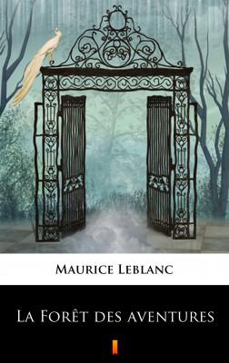 okładka La Forêt des aventures, Ebook   Maurice Leblanc, André de Maricourt