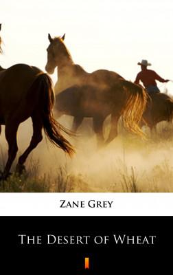 okładka The Desert of Wheat, Ebook | Zane Grey
