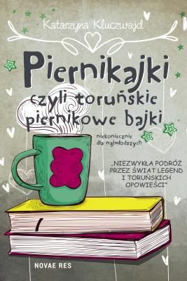 okładka Piernikajki, czyli toruńskie piernikowe bajki (niekoniecznie dla najmłodszych), Ebook | Katarzyna Kluczwajd