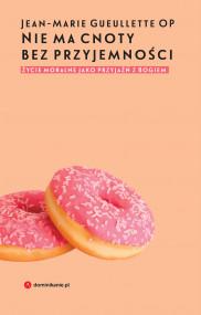 okładka Nie ma cnoty bez przyjemności. Życie moralne jako przyjaźń z Bogiem, Ebook   Jean Marie Gueullette, Agnieszka Kuryś