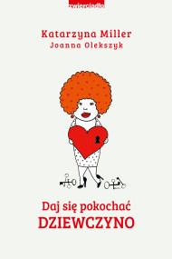 okładka Daj się pokochać dziewczyno, Ebook | Katarzyna Miller, Joanna Olekszyk