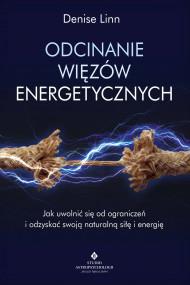 okładka Odcinanie więzów energetycznych. Jak uwolnić się od ograniczeń i odzyskać swoją naturalną siłę i energię, Ebook   Linn Denise