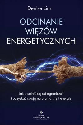 okładka Odcinanie więzów energetycznych. Jak uwolnić się od ograniczeń i odzyskać swoją naturalną siłę i energię - PDF, Ebook | Linn Denise