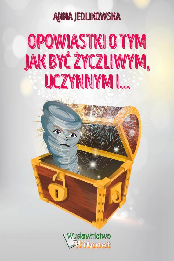 okładka Opowiastki o tym jak być życzliwym, uczynnym i...ebook | EPUB, MOBI | Anna Jedlikowska