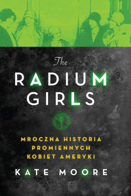 okładka The Radium Girls. Mroczna historia promiennych kobiet Ameryki, Ebook | Kate Moore