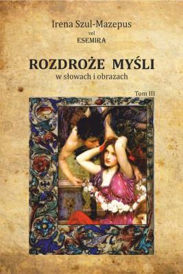 okładka Rozdroże myśli w słowach i obrazach. Tom III, Ebook | Szul-Mazepus Irena