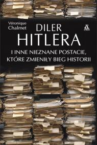okładka Diler Hitlera i inne nieznane postacie, które zmieniły bieg historii, Ebook | Chalmet Véronique, Wojciech Prażuch