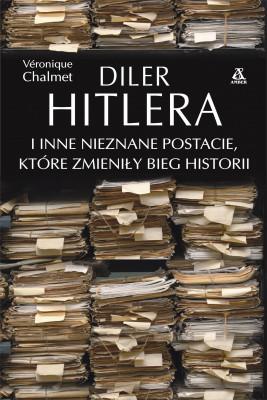 okładka Diler Hitlera i inne nieznane postacie, które zmieniły bieg historii, Ebook | Chalmet Véronique