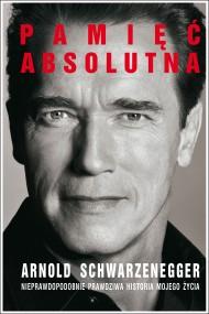 okładka Pamięć absolutna.Nieprawdopodobnie prawdziwa historia mojego życia, Ebook | Arnold Schwarzennegger