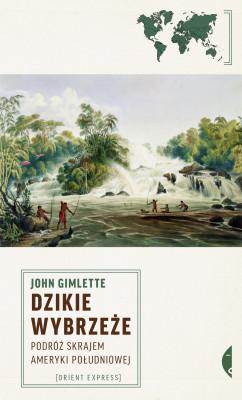 okładka Dzikie wybrzeże. Podróż skrajem Ameryki Południowej, Ebook | John Gimlette