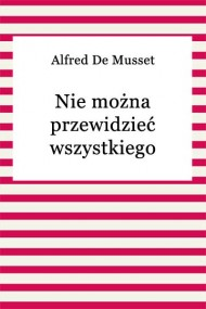 okładka Nie można przewidzieć wszystkiego. Ebook | EPUB,MOBI | Alfred De Musset