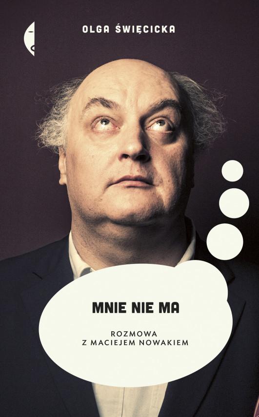 okładka Mnie nie ma. Rozmowa z Maciejem Nowakiemebook | EPUB, MOBI | Olga Święcicka