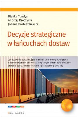 okładka Decyzje strategiczne w łańcuchach dostaw, Ebook   Tundys Blanka, Andrzej Rzeczycki, Joanna Drobiazgiewicz