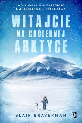 okładka Witajcie na cholernej Arktyce, Ebook | Blair Braverman