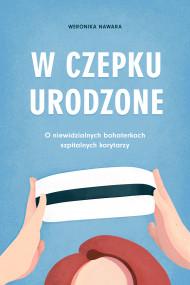 okładka W czepku urodzone, Ebook | Nawara Weronika