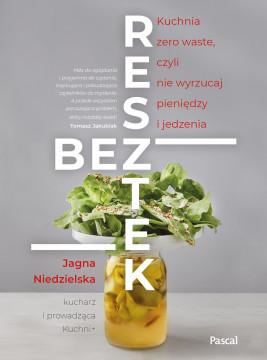 okładka Bez resztek. Kuchnia zero waste, czyli nie wyrzucaj pieniędzy i jedzenia, Ebook | Niedzielska Jagna