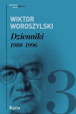 okładka Dzienniki. 1988–1996. Tom 3, Ebook | Wiktor Woroszylski