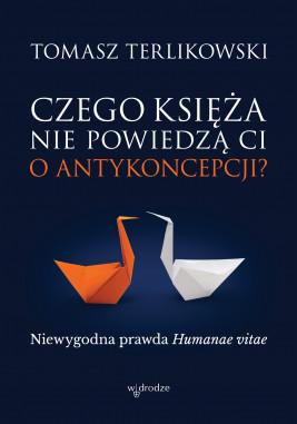 okładka Czego księża nie powiedzą Ci o antykoncepcji? Niewygodna prawda Humanae vitae, Ebook | Tomasz  Terlikowski