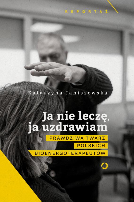 okładka Ja nie leczę, ja uzdrawiamebook | EPUB, MOBI | Katarzyna Janiszewska