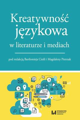okładka Kreatywność językowa w literaturze i mediach, Ebook | Praca zbiorowa, Bartłomiej Cieśla, Magdalena  Pietrzak