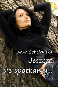 okładka Jeszcze się spotkamy, Ebook | Iwona Sobolewska