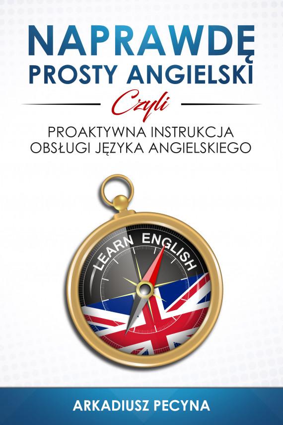 okładka Naprawdę prosty angielski, czyli proaktywna instrukcja obsługi języka angielskiegoebook | EPUB, MOBI | Arkadiusz Pecyna