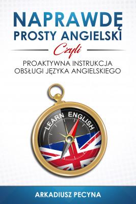 okładka Naprawdę prosty angielski, czyli proaktywna instrukcja obsługi języka angielskiego, Ebook | Arkadiusz Pecyna