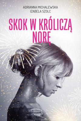 okładka Skok w króliczą norę, Ebook | Izabela Szolc, Adrianna Michalewska